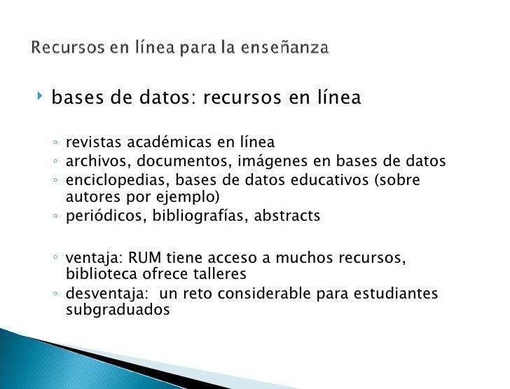 <ul><li>bases de datos: recursos en línea </li></ul><ul><li> </li></ul><ul><ul><li>revistas académicas en línea </li></ul...
