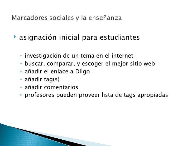 <ul><li>asignación inicial para estudiantes </li></ul><ul><ul><li>investigación de un tema en el internet </li></ul></ul><...