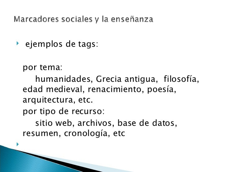 <ul><li> ejemplos de tags:  </li></ul><ul><li>por tema: </li></ul><ul><li>humanidades, Grecia antigua,  filosofía,  edad ...