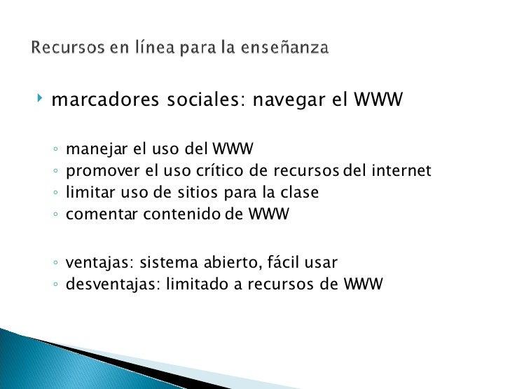 <ul><li>marcadores sociales: navegar el WWW </li></ul><ul><ul><li>manejar el uso del WWW  </li></ul></ul><ul><ul><li>promo...