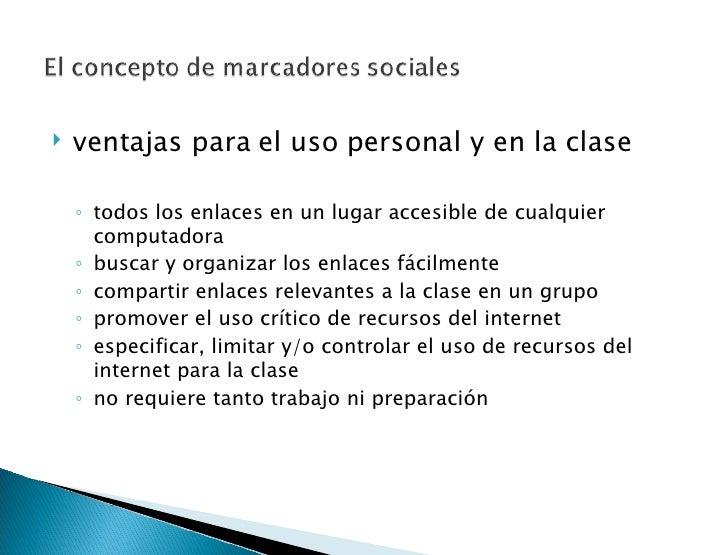 <ul><li>ventajas para el uso personal y en la clase </li></ul><ul><li> </li></ul><ul><ul><li>todos los enlaces en un luga...