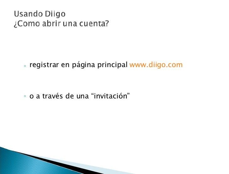 "<ul><ul><li>registrar en página principal  www.diigo.com </li></ul></ul><ul><ul><li>o a través de una ""invitación"" </li></..."