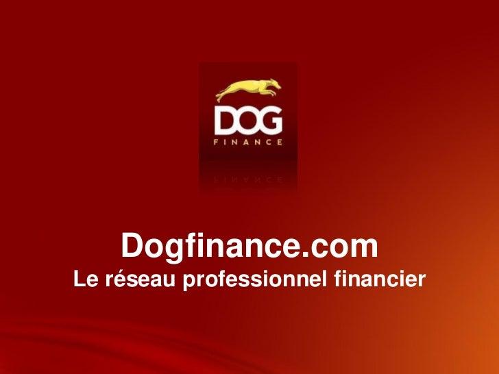 Dogfinance.comLe réseau professionnel financier
