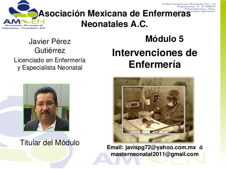 Asociación Mexicana de Enfermeras                 Neonatales A.C.    Javier Pérez                       Módulo 5     Gutié...