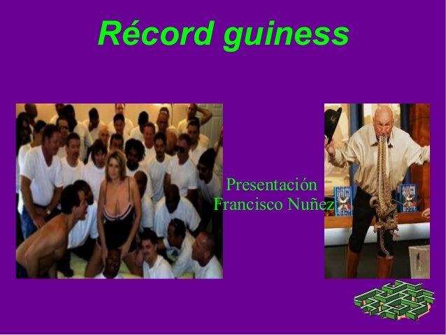 Récord guiness       Presentación      Francisco Nuñez