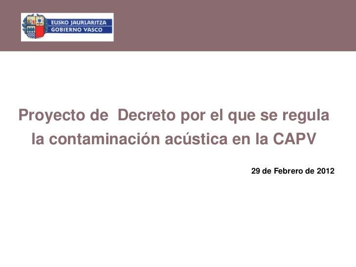 Proyecto de Decreto por el que se regula la contaminación acústica en la CAPV                             29 de Febrero de...