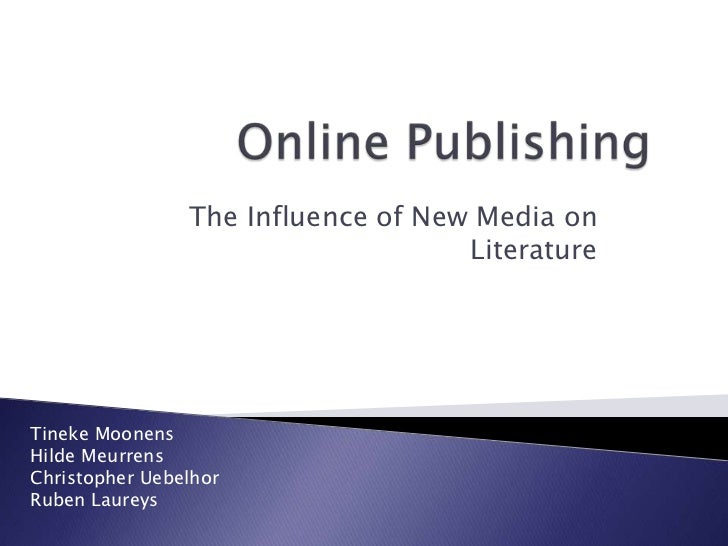 Online Publishing<br />The Influence of New Media onLiterature<br />Tineke Moonens<br />HildeMeurrens<br />Christopher Ueb...