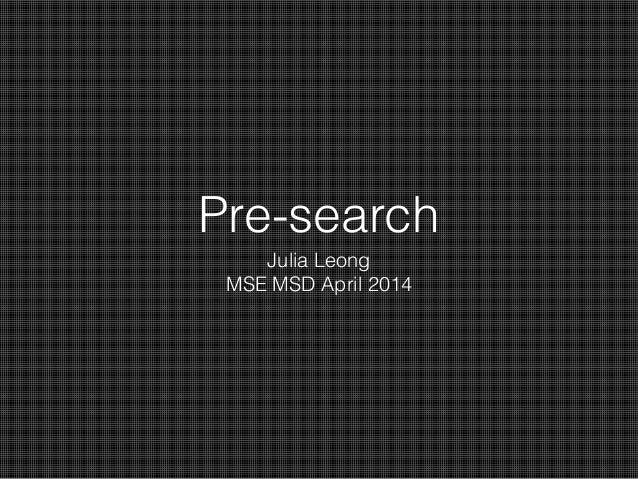 Pre-search Julia Leong MSE MSD April 2014