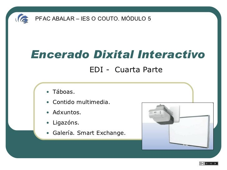 Encerado Dixital Interactivo PFAC ABALAR – IES O COUTO. MÓDULO 5 EDI -  Cuarta Parte <ul><li>Táboas. </li></ul><ul><li>Con...