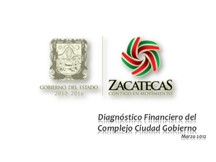 Diagnóstico Financiero del Complejo Ciudad Gobierno                              Marzo 2012