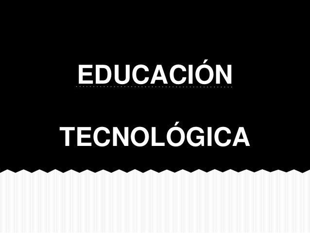 EDUCACIÓNTECNOLÓGICA