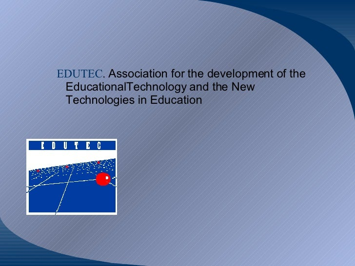 <ul><ul><ul><li>EDUTEC .  Association for the development of the EducationalTechnology and the New Technologies in Educati...