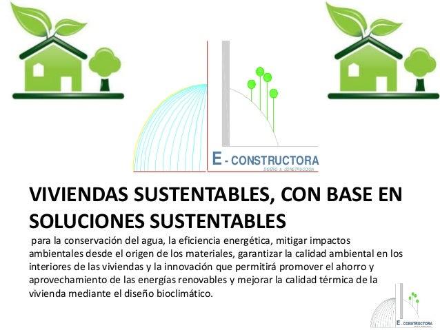 VIVIENDAS SUSTENTABLES, CON BASE EN SOLUCIONES SUSTENTABLES para la conservación del agua, la eficiencia energética, mitig...
