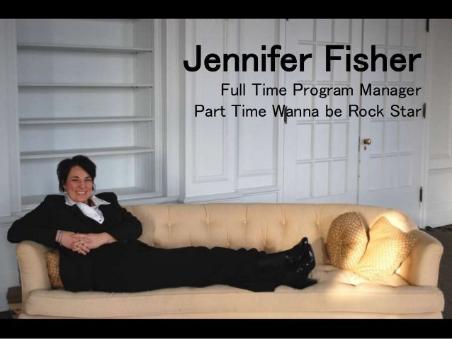 Jennifer Fisher Full Time Program Manager Part Time Wanna be Rock Star