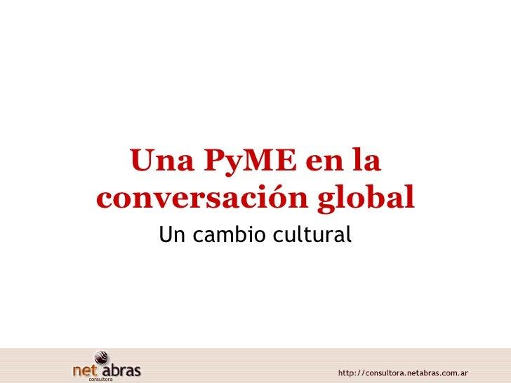 Una PyME en la conversación global Un cambio cultural