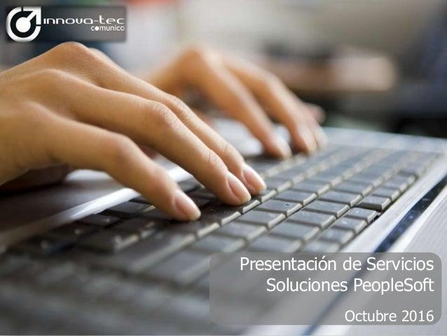 Presentación de Servicios Soluciones PeopleSoft Octubre 2016