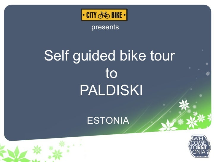<ul>Self guided bike tour  to PALDISKI </ul>presents <ul><li>ESTONIA </li></ul>