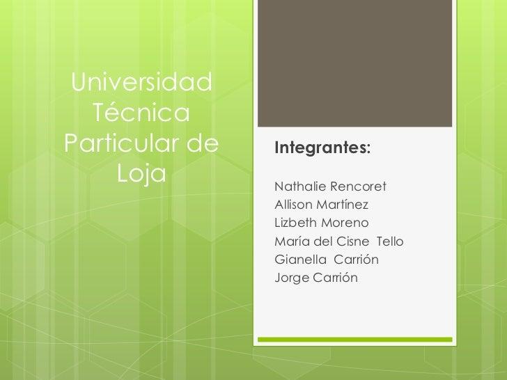 Universidad  TécnicaParticular de   Integrantes:     Loja       Nathalie Rencoret                Allison Martínez         ...