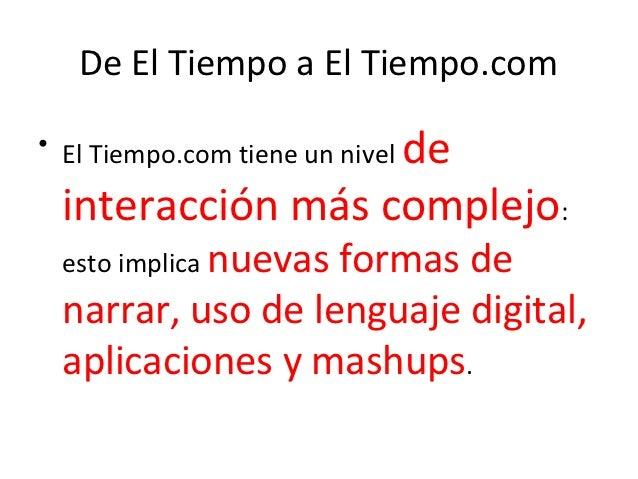 De El Tiempo a El Tiempo.com                   de• El Tiempo.com tiene un nivel  interacción más complejo:  esto implica n...