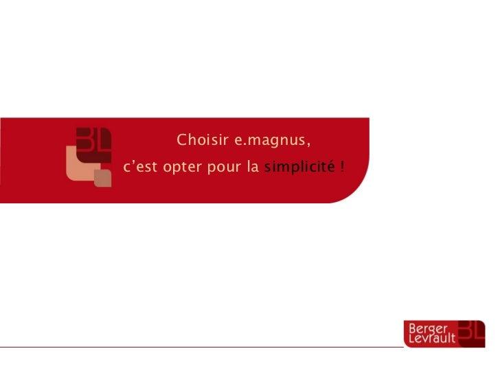 Choisir e.magnus,  c'est opter pour la  simplicité !