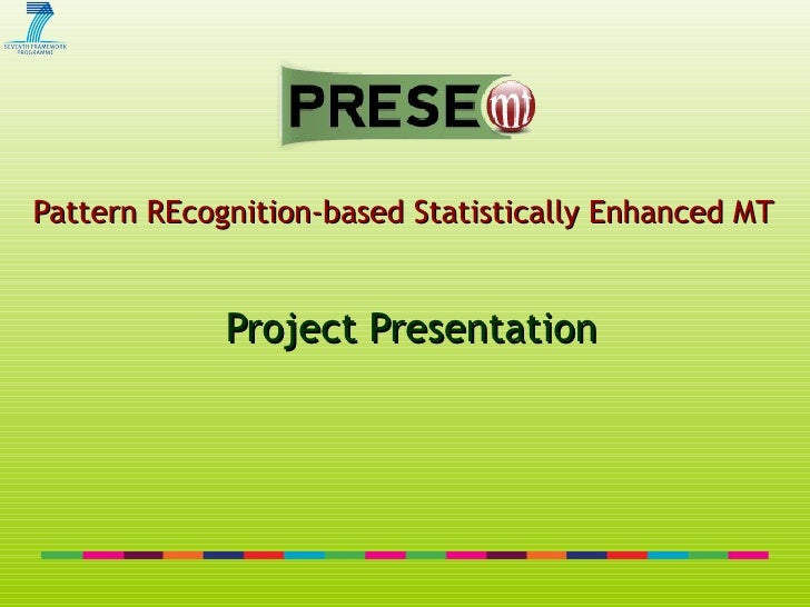 Pattern REcognition-based Statistically Enhanced MT   Project Presentation