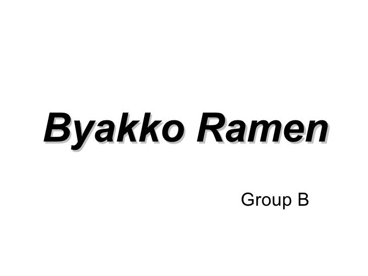 Byakko Ramen         Group B