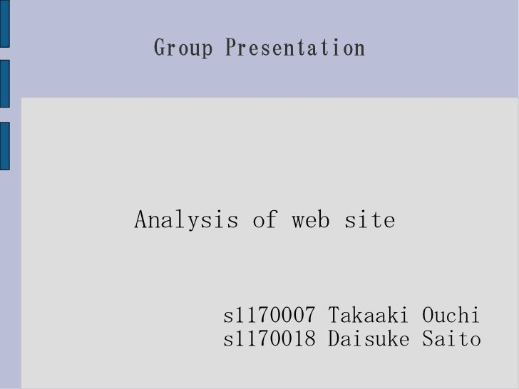 Group PresentationAnalysis of web site      s1170007 Takaaki Ouchi      s1170018 Daisuke Saito