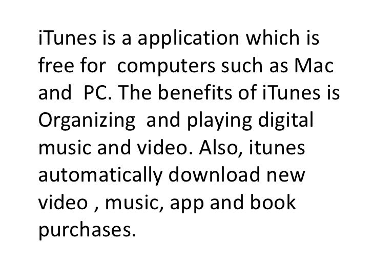 iTunes is a application which isfree for computers such as Macand PC. The benefits of iTunes isOrganizing and playing digi...