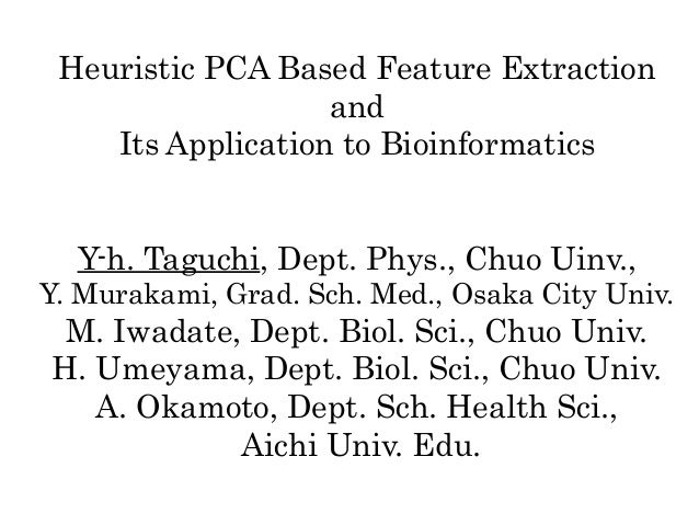 Heuristic PCA Based Feature Extraction and Its Application to Bioinformatics Y-h. Taguchi, Dept. Phys., Chuo Uinv., Y. Mur...