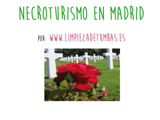 NECROTURISMO EN MADRID Por: www.limpiezadetumbas.es