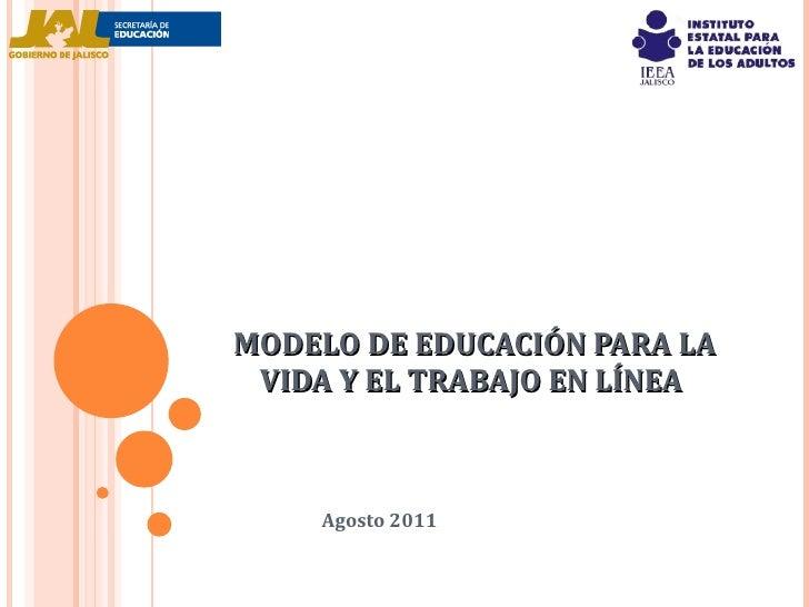 MODELO DE EDUCACIÓN PARA LA VIDA Y EL TRABAJO EN LÍNEA  Agosto 2011