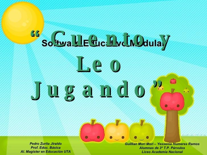 """Software Educativo Modular Pedro Zurita Jiraldo Prof. Educ. Básica Al. Magíster en Educación UTA """" Cuento y Leo Jugando"""" G..."""