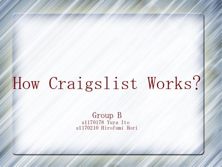 How Craigslist Works?            Group B         s1170178 Yuya Ito       s1170210 Hirofumi Hori