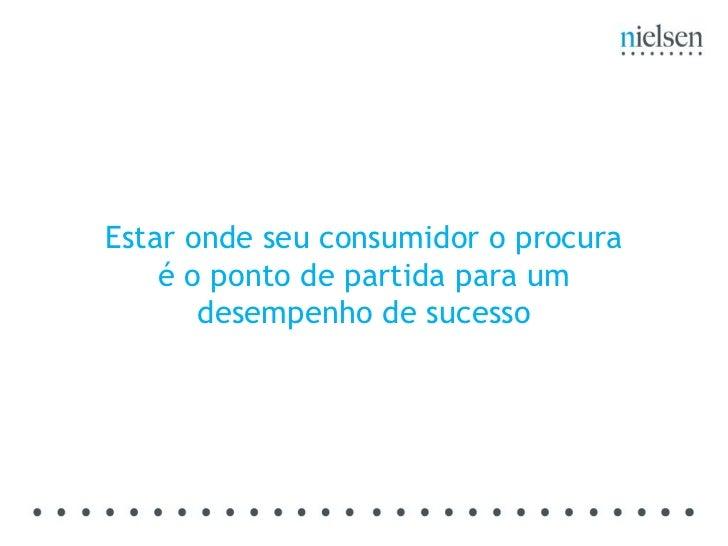 Estar onde seu consumidor o procura é o ponto de partida para um desempenho de sucesso