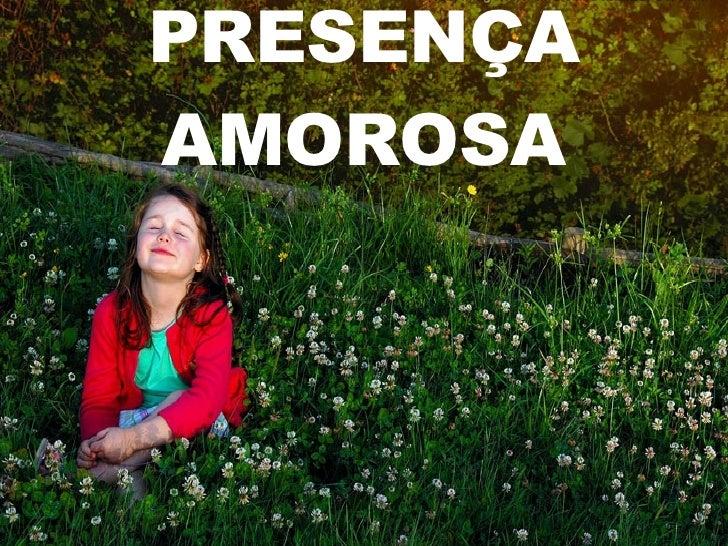 PRESENÇA AMOROSA