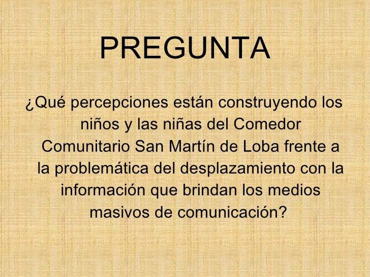 <ul><li>¿Qué percepciones están construyendo los niños y las niñas del Comedor Comunitario San Martín de Loba frente a la ...