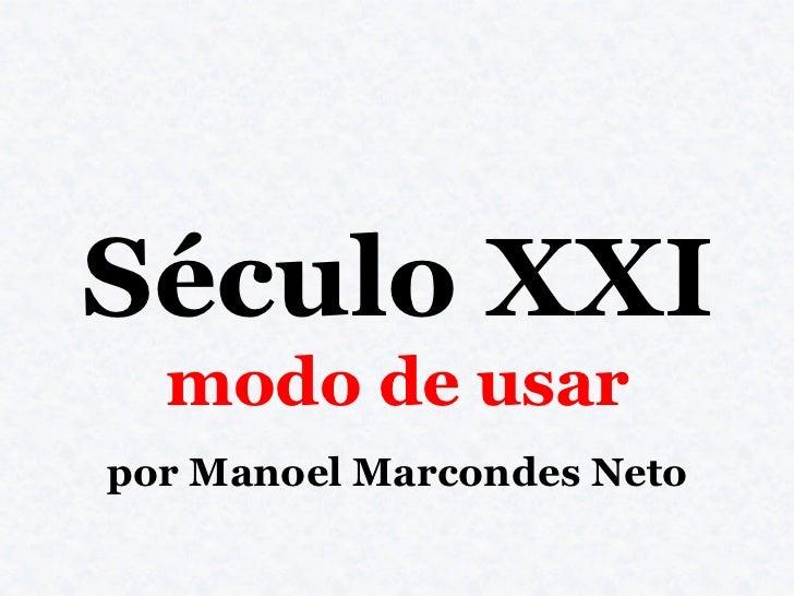 Século XXI  modo de usarpor Manoel Marcondes Neto