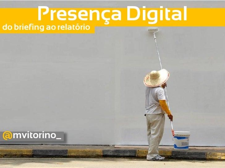 Presença Digitaldo briefing ao relatório@mvitorino_