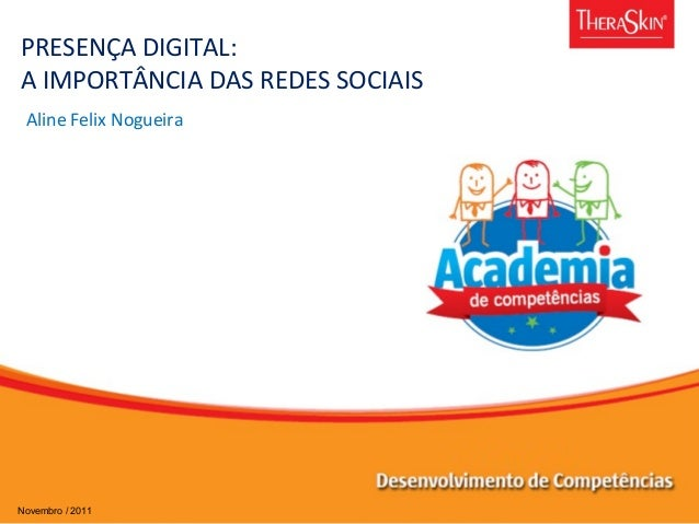 PRESENÇA DIGITAL: A IMPORTÂNCIA DAS REDES SOCIAIS Aline Felix Nogueira Novembro / 2011