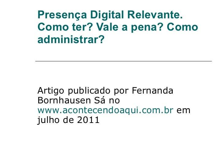 Presença Digital Relevante. Como ter? Vale a pena? Como administrar? Artigo publicado por Fernanda Bornhausen Sá no  www.a...