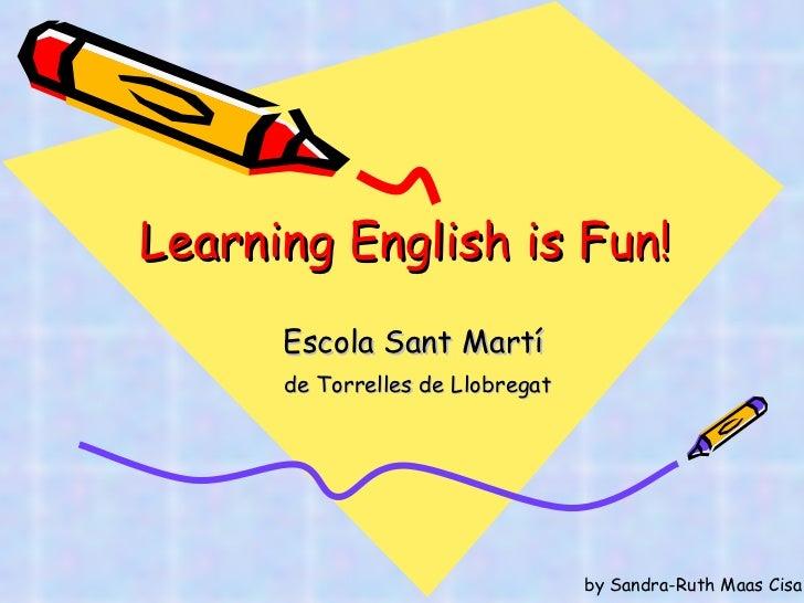 Learning English is Fun ! Escola Sant Martí  de Torrelles de Llobregat by Sandra-Ruth Maas Cisa