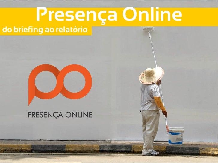 Presença Onlinedo briefing ao relatório