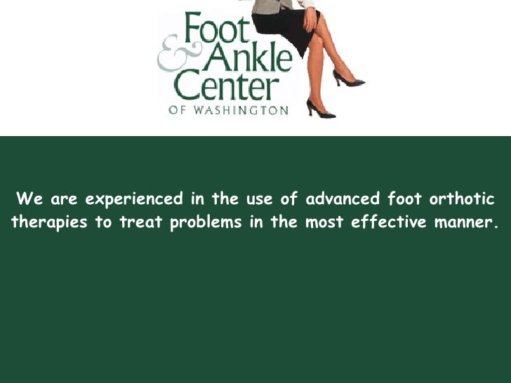 We are experienced in the use of advanced foot orthotic therapies to treat problems in the most effective manner.