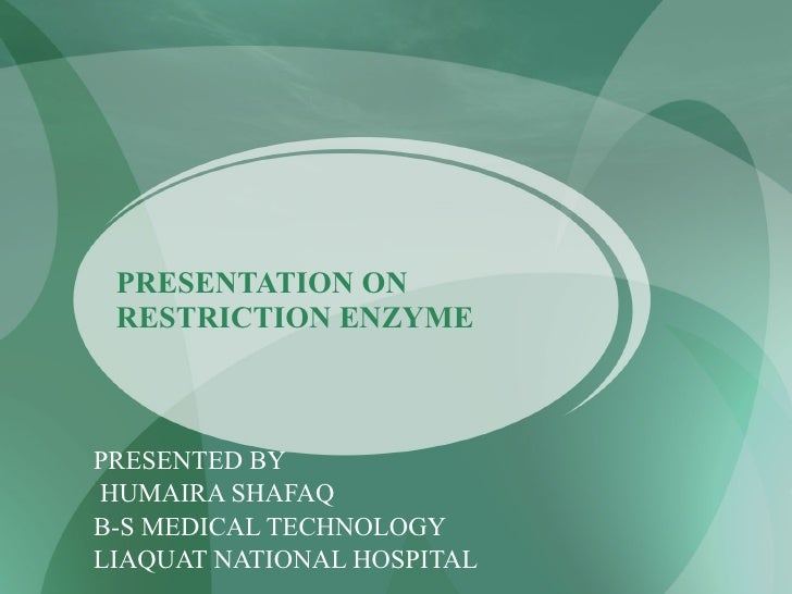 PRESENTATION ON RESTRICTION ENZYME PRESENTED BY HUMAIRA SHAFAQ B-S MEDICAL TECHNOLOGY LIAQUAT NATIONAL HOSPITAL