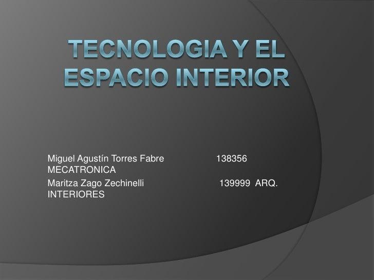 TECNOLOGIA Y EL ESPACIO INTERIOR<br />Miguel Agustín Torres Fabre                    138356     MECATRONICA<br />Maritza Z...