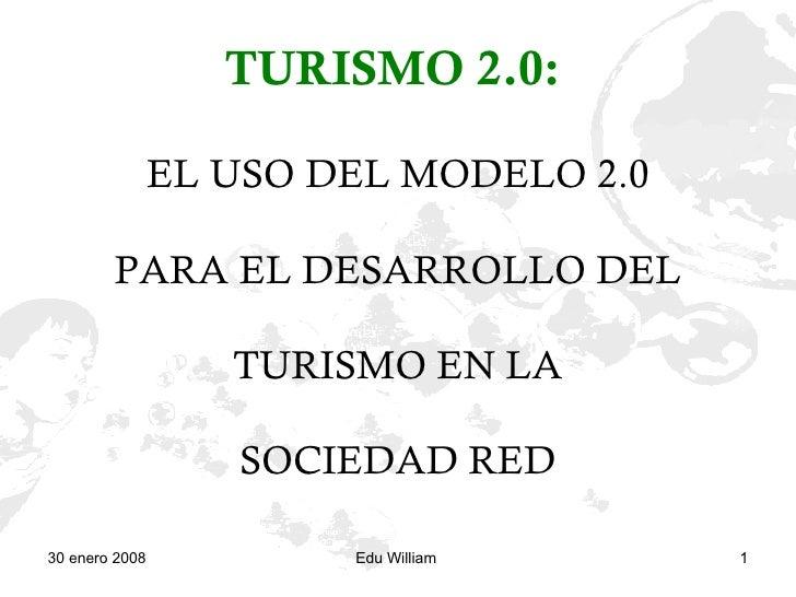TURISMO 2.0:   EL USO DEL MODELO 2.0  PARA EL DESARROLLO DEL   TURISMO EN LA  SOCIEDAD RED