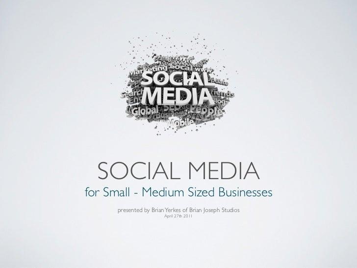 SOCIAL MEDIAfor Small - Medium Sized Businesses      presented by Brian Yerkes of Brian Joseph Studios                    ...
