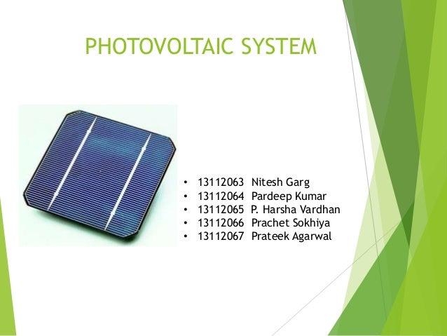 PHOTOVOLTAIC SYSTEM • 13112063 Nitesh Garg • 13112064 Pardeep Kumar • 13112065 P. Harsha Vardhan • 13112066 Prachet Sokhiy...