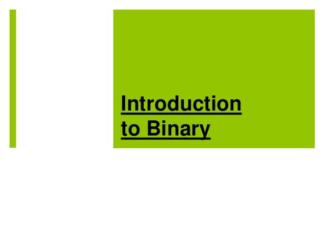 Introduction to Binary