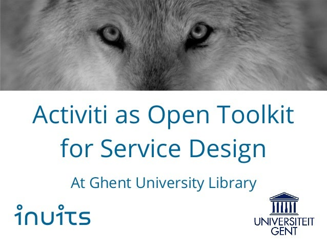 Activiti as Open Toolkit for Service Design At Ghent University Library inuits
